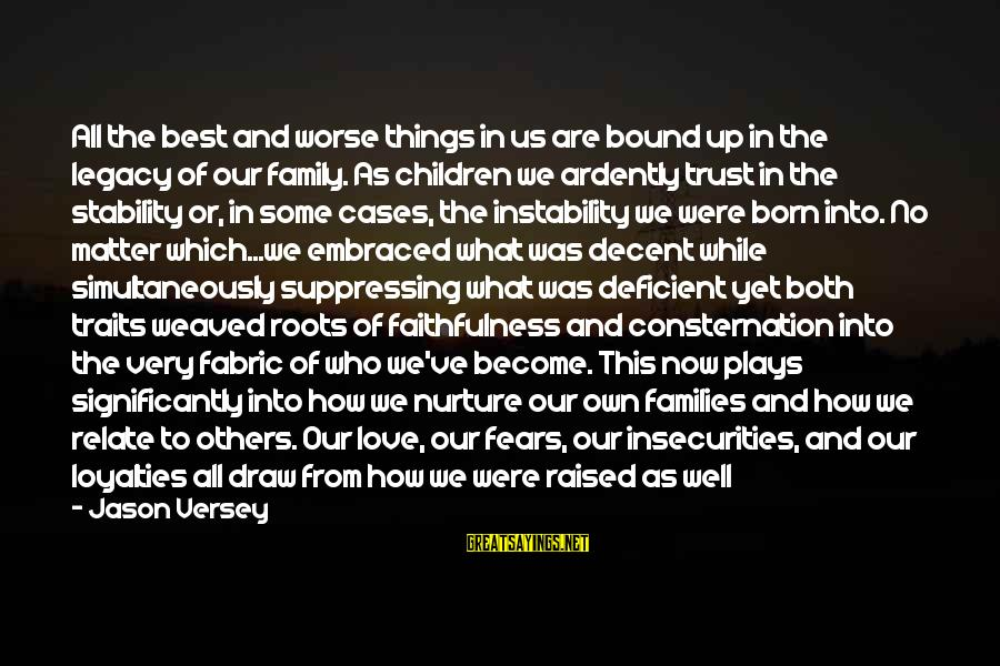 Stability In Life Sayings By Jason Versey: All the best and worse things in us are bound up in the legacy of