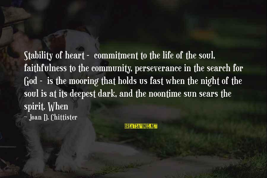 Stability In Life Sayings By Joan D. Chittister: Stability of heart - commitment to the life of the soul, faithfulness to the community,