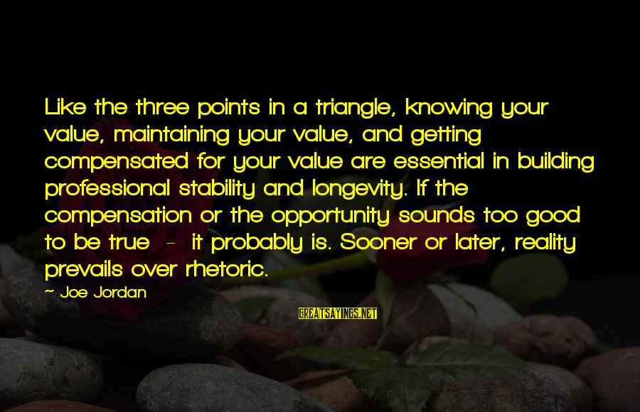 Stability In Life Sayings By Joe Jordan: Like the three points in a triangle, knowing your value, maintaining your value, and getting
