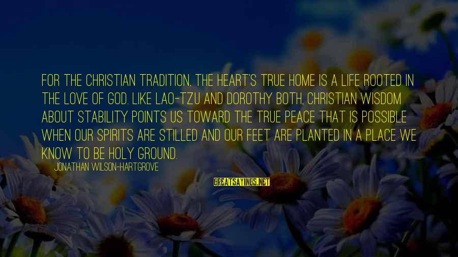 Stability In Life Sayings By Jonathan Wilson-Hartgrove: For the Christian tradition, the heart's true home is a life rooted in the love