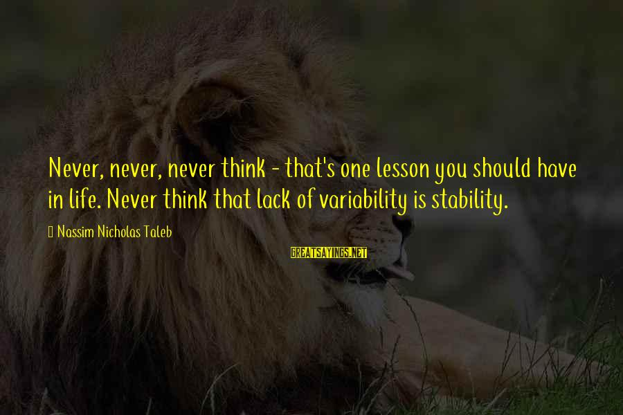 Stability In Life Sayings By Nassim Nicholas Taleb: Never, never, never think - that's one lesson you should have in life. Never think