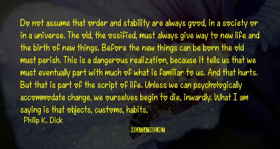 Stability In Life Sayings By Philip K. Dick: Do not assume that order and stability are always good, in a society or in