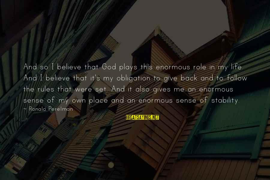 Stability In Life Sayings By Ronald Perelman: And so I believe that God plays this enormous role in my life. And I