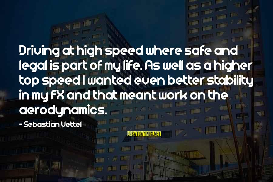 Stability In Life Sayings By Sebastian Vettel: Driving at high speed where safe and legal is part of my life. As well