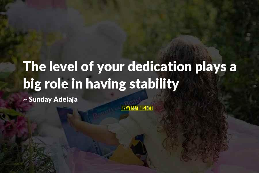 Stability In Life Sayings By Sunday Adelaja: The level of your dedication plays a big role in having stability