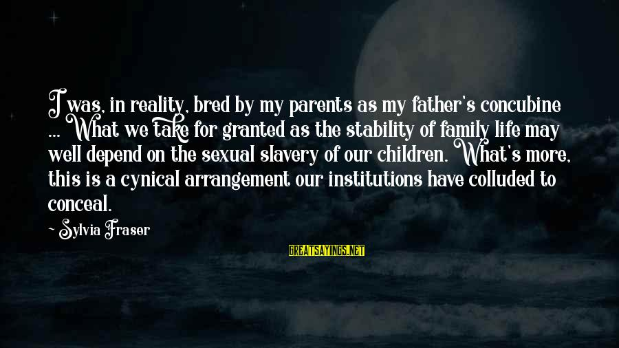 Stability In Life Sayings By Sylvia Fraser: I was, in reality, bred by my parents as my father's concubine ... What we