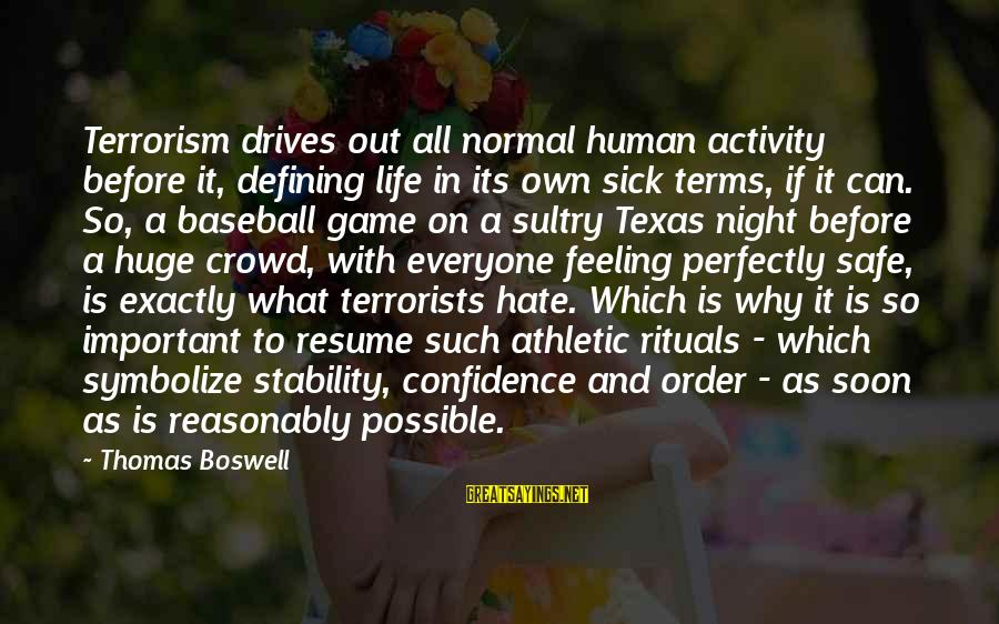 Stability In Life Sayings By Thomas Boswell: Terrorism drives out all normal human activity before it, defining life in its own sick