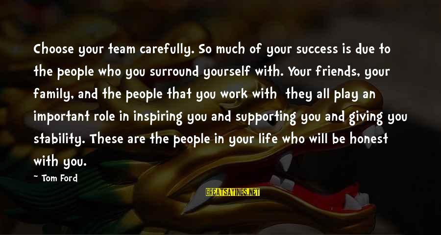 Stability In Life Sayings By Tom Ford: Choose your team carefully. So much of your success is due to the people who