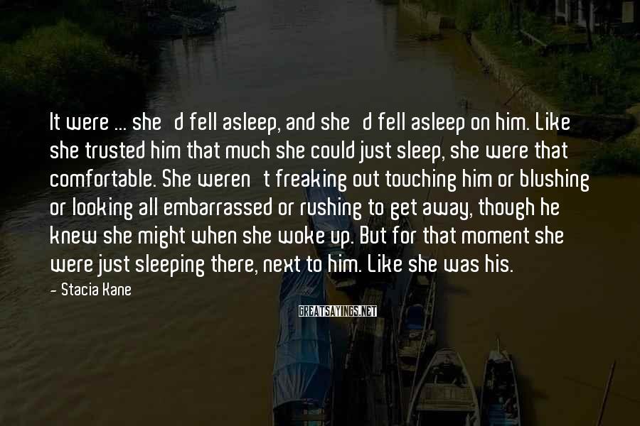 Stacia Kane Sayings: It were ... she'd fell asleep, and she'd fell asleep on him. Like she trusted