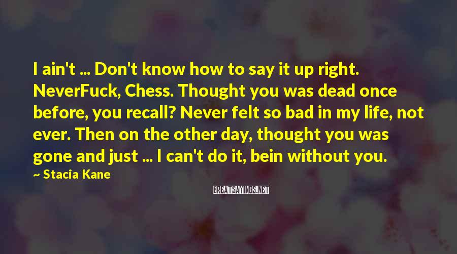 Stacia Kane Sayings: I ain't ... Don't know how to say it up right. NeverFuck, Chess. Thought you