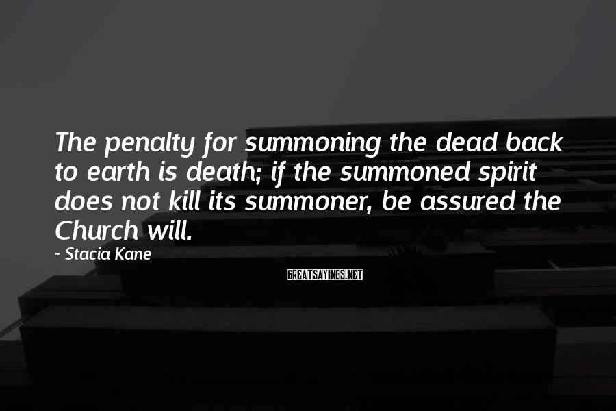 Stacia Kane Sayings: The penalty for summoning the dead back to earth is death; if the summoned spirit
