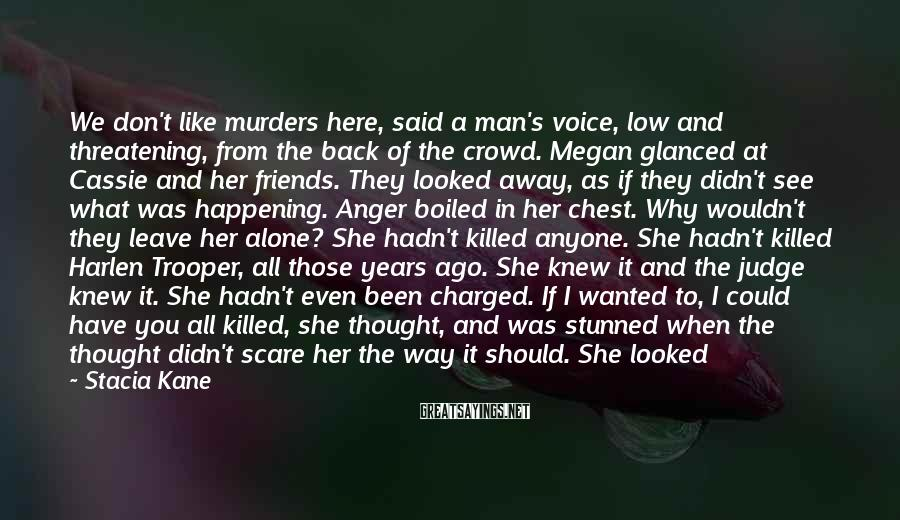 Stacia Kane Sayings: We don't like murders here, said a man's voice, low and threatening, from the back