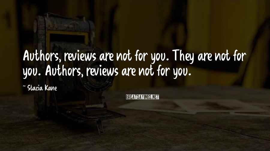 Stacia Kane Sayings: Authors, reviews are not for you. They are not for you. Authors, reviews are not