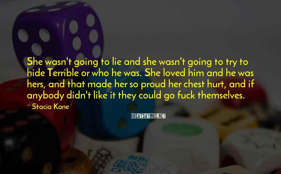 Stacia Kane Sayings: She wasn't going to lie and she wasn't going to try to hide Terrible or