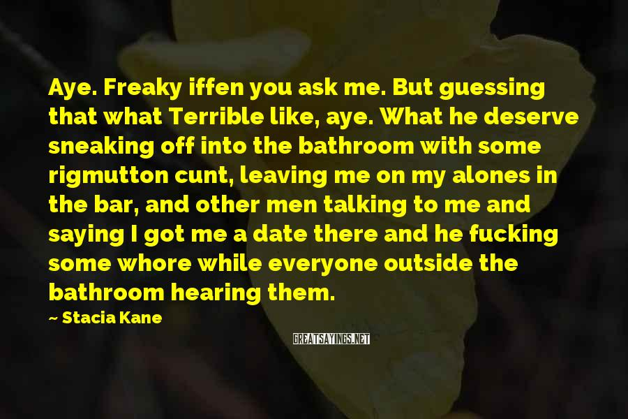 Stacia Kane Sayings: Aye. Freaky iffen you ask me. But guessing that what Terrible like, aye. What he
