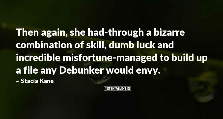 Stacia Kane Sayings: Then again, she had-through a bizarre combination of skill, dumb luck and incredible misfortune-managed to
