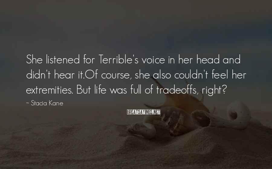 Stacia Kane Sayings: She listened for Terrible's voice in her head and didn't hear it.Of course, she also