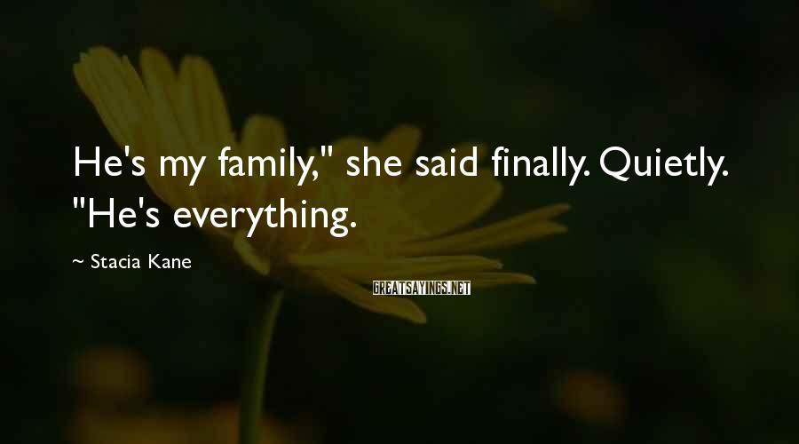 "Stacia Kane Sayings: He's my family,"" she said finally. Quietly. ""He's everything."