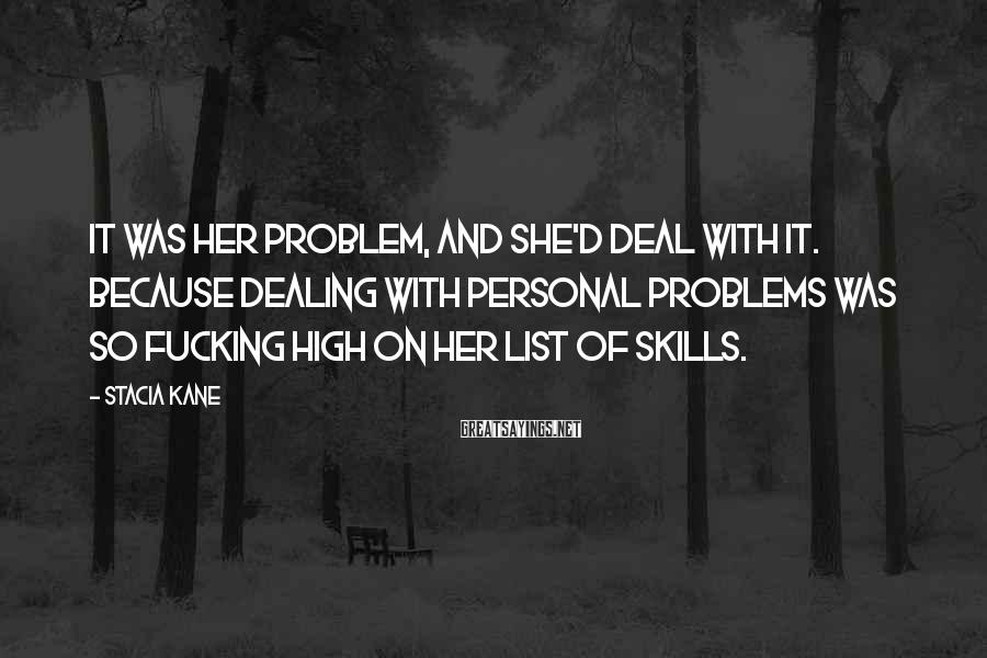 Stacia Kane Sayings: It was her problem, and she'd deal with it. Because dealing with personal problems was