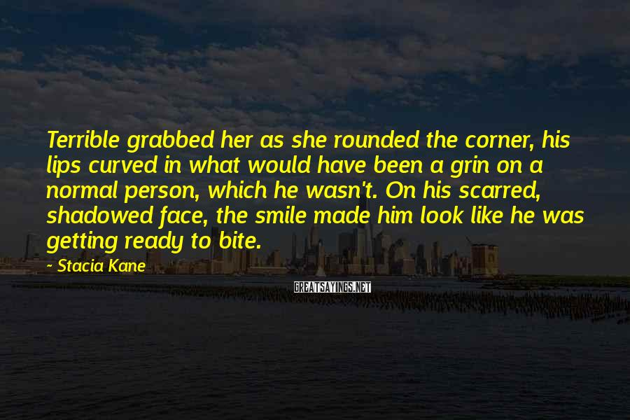 Stacia Kane Sayings: Terrible grabbed her as she rounded the corner, his lips curved in what would have