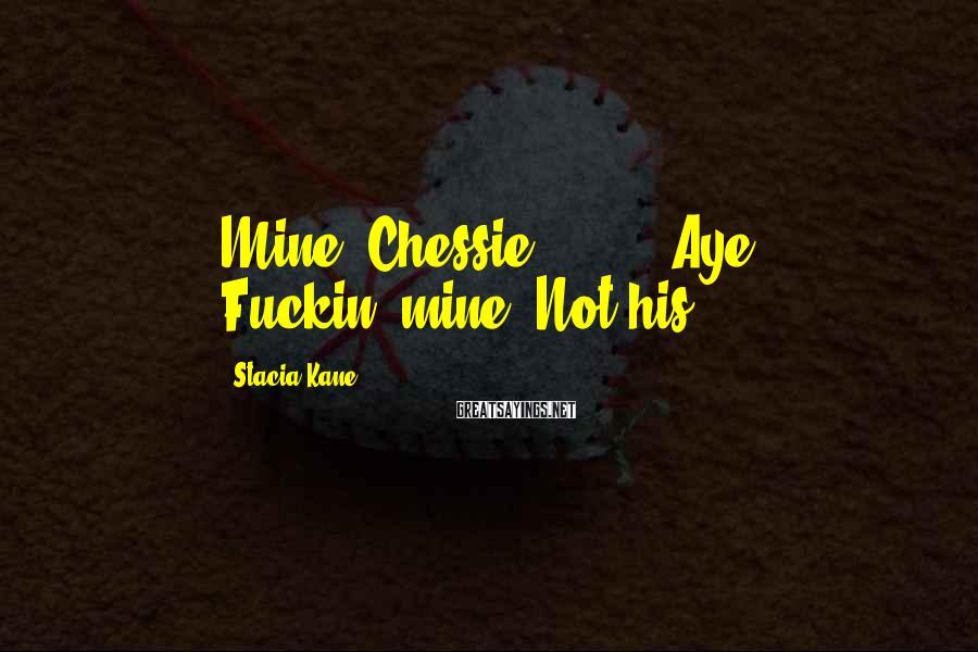 "Stacia Kane Sayings: Mine, Chessie."" [...] ""Aye? Fuckin--mine. Not his."