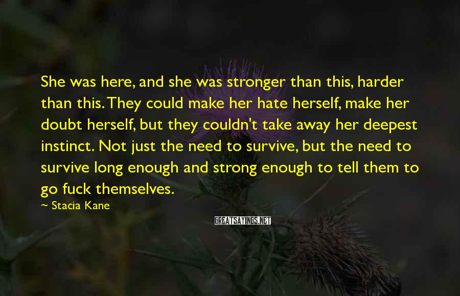 Stacia Kane Sayings: She was here, and she was stronger than this, harder than this. They could make