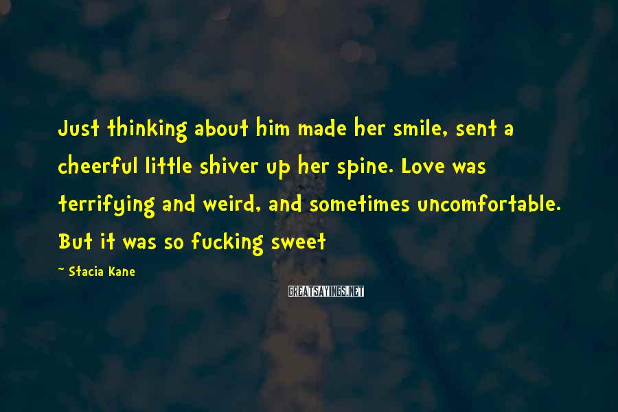 Stacia Kane Sayings: Just thinking about him made her smile, sent a cheerful little shiver up her spine.