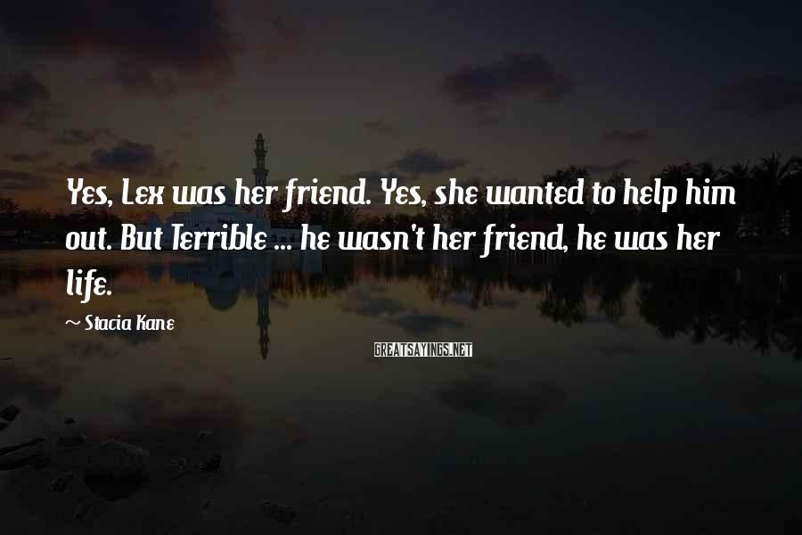 Stacia Kane Sayings: Yes, Lex was her friend. Yes, she wanted to help him out. But Terrible ...