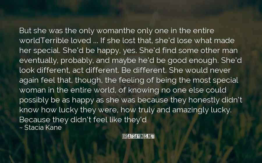 Stacia Kane Sayings: But she was the only womanthe only one in the entire worldTerrible loved ... If