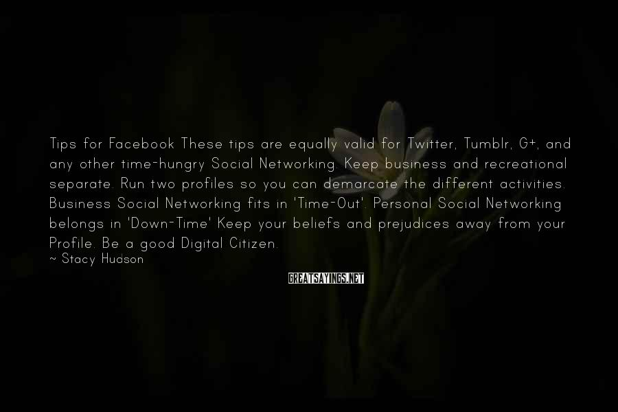 Stacy Hudson Sayings: Tips for Facebook These tips are equally valid for Twitter, Tumblr, G+, and any other