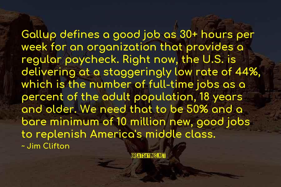 Staggeringly Sayings By Jim Clifton: Gallup defines a good job as 30+ hours per week for an organization that provides