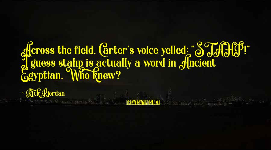 """Stahp Sayings By Rick Riordan: Across the field, Carter's voice yelled: """"STAHP!"""" I guess stahp is actually a word in"""