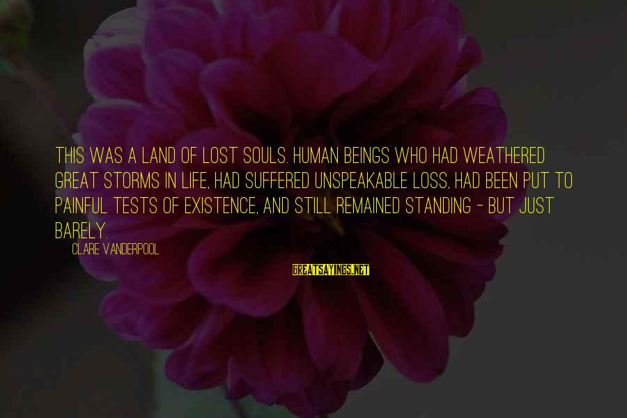 Standing Still Sayings By Clare Vanderpool: This was a land of lost souls. Human beings who had weathered great storms in