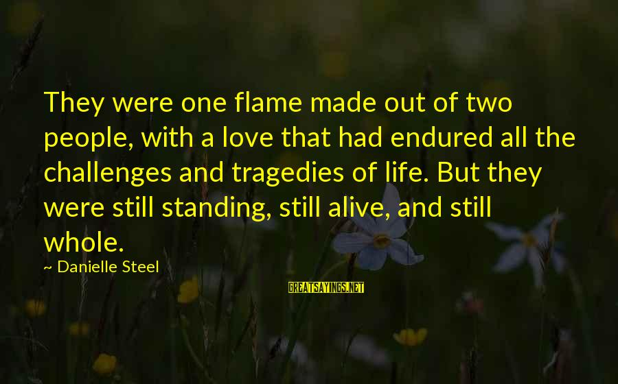 Standing Still Sayings By Danielle Steel: They were one flame made out of two people, with a love that had endured