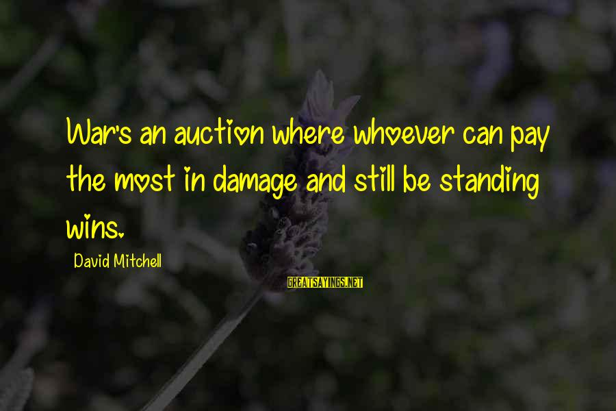 Standing Still Sayings By David Mitchell: War's an auction where whoever can pay the most in damage and still be standing