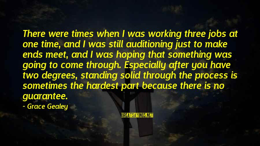 Standing Still Sayings By Grace Gealey: There were times when I was working three jobs at one time, and I was