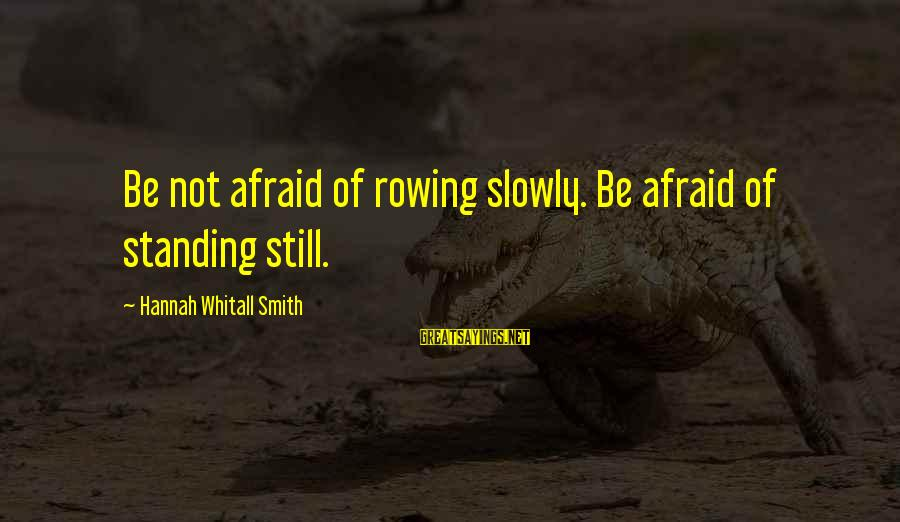 Standing Still Sayings By Hannah Whitall Smith: Be not afraid of rowing slowly. Be afraid of standing still.