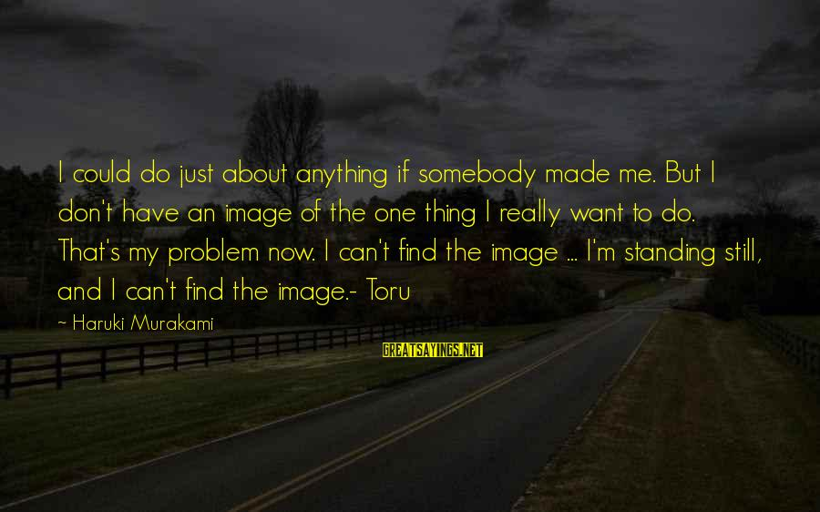 Standing Still Sayings By Haruki Murakami: I could do just about anything if somebody made me. But I don't have an