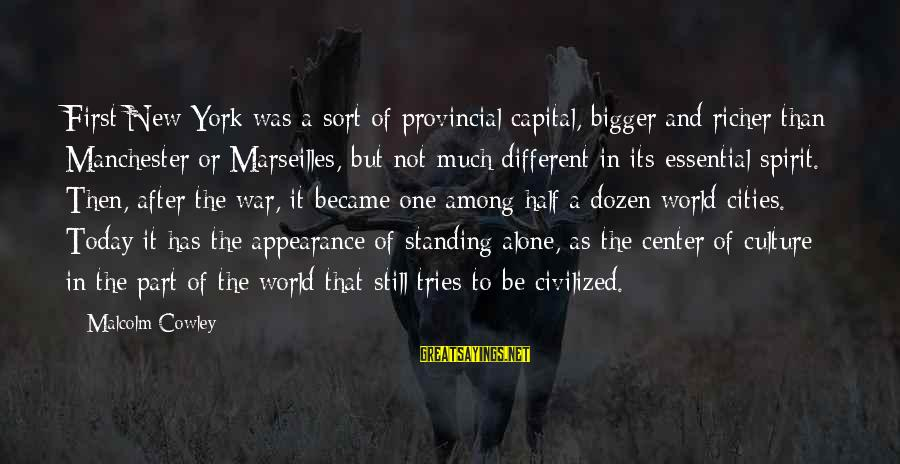Standing Still Sayings By Malcolm Cowley: First New York was a sort of provincial capital, bigger and richer than Manchester or