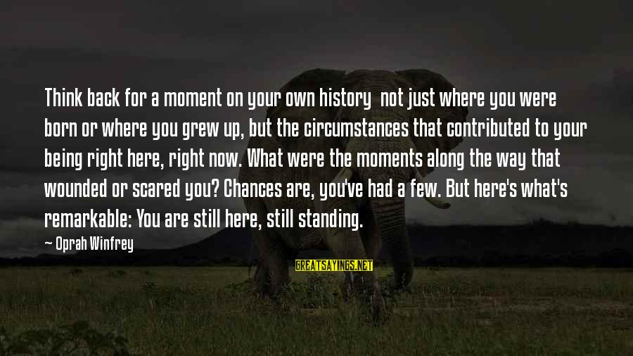 Standing Still Sayings By Oprah Winfrey: Think back for a moment on your own history not just where you were born