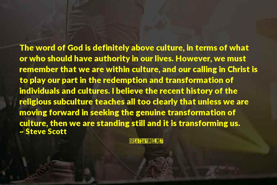 Standing Still Sayings By Steve Scott: The word of God is definitely above culture, in terms of what or who should