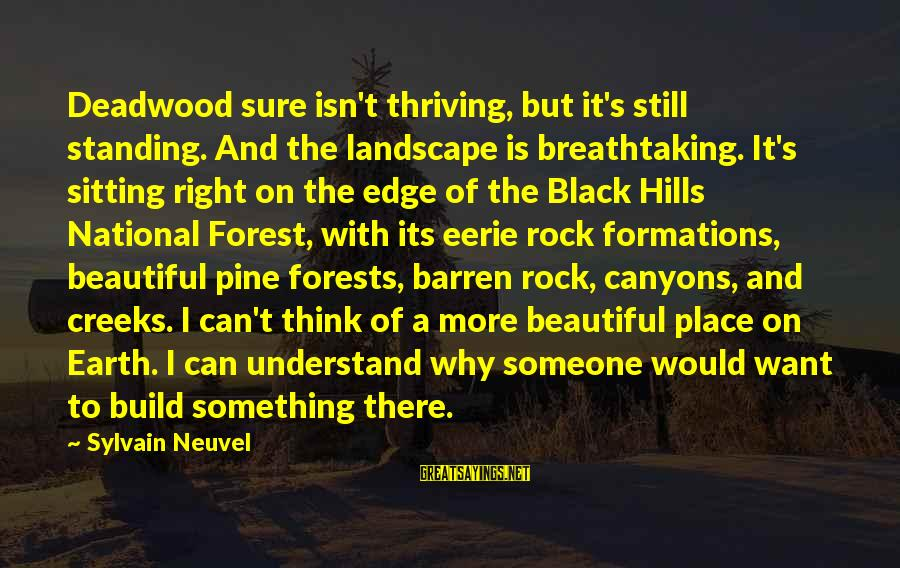 Standing Still Sayings By Sylvain Neuvel: Deadwood sure isn't thriving, but it's still standing. And the landscape is breathtaking. It's sitting
