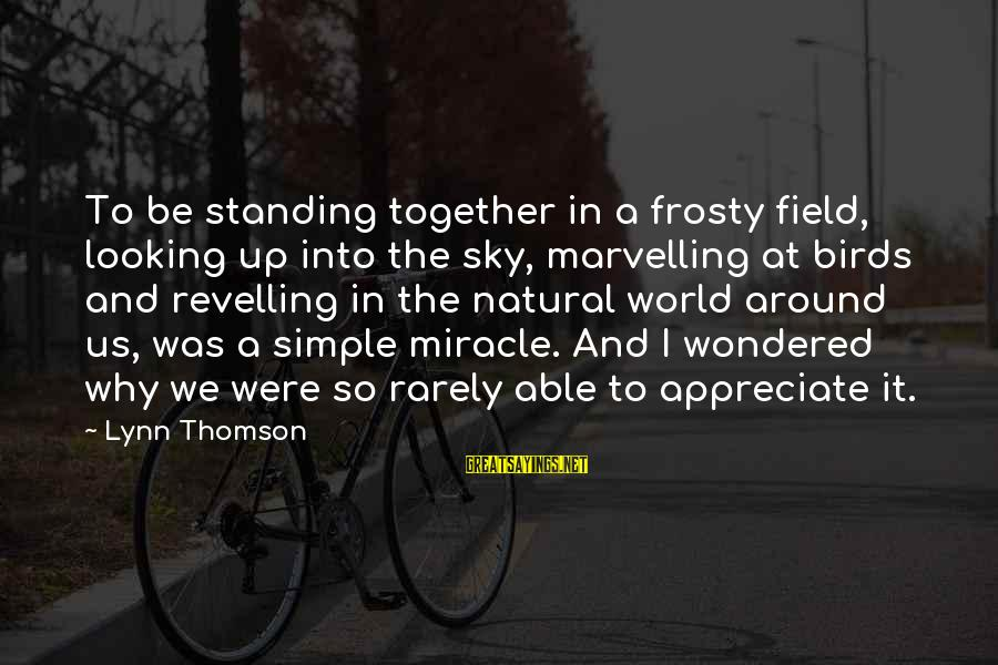 Standing Up Together Sayings By Lynn Thomson: To be standing together in a frosty field, looking up into the sky, marvelling at