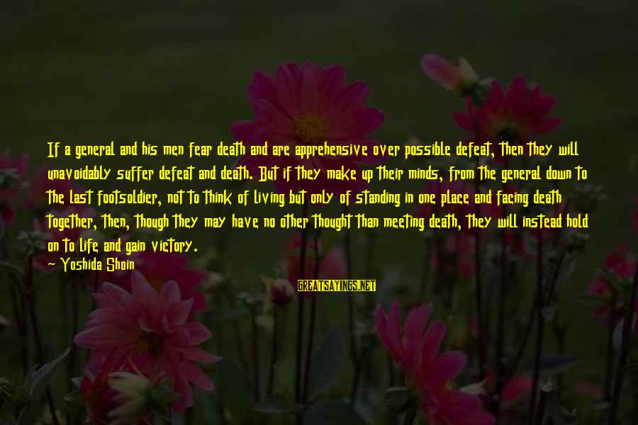 Standing Up Together Sayings By Yoshida Shoin: If a general and his men fear death and are apprehensive over possible defeat, then