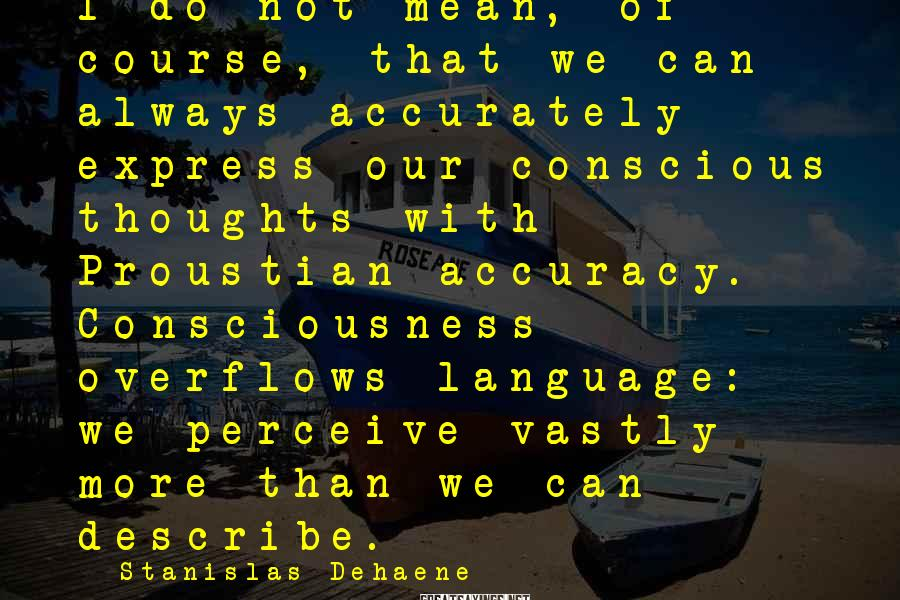 Stanislas Dehaene Sayings: I do not mean, of course, that we can always accurately express our conscious thoughts