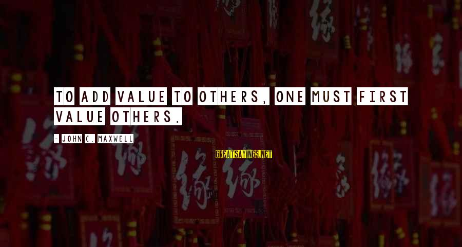 Stanley Kowalski Key Sayings By John C. Maxwell: To add value to others, one must first value others.