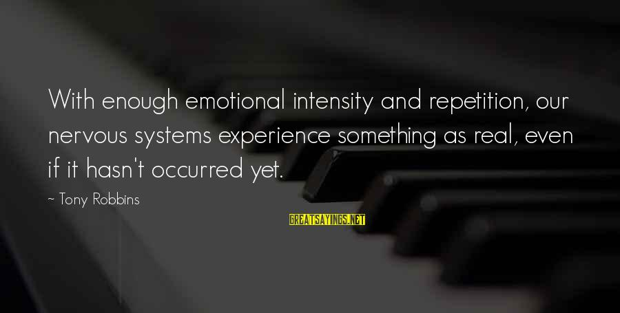 Stanley Kowalski Key Sayings By Tony Robbins: With enough emotional intensity and repetition, our nervous systems experience something as real, even if