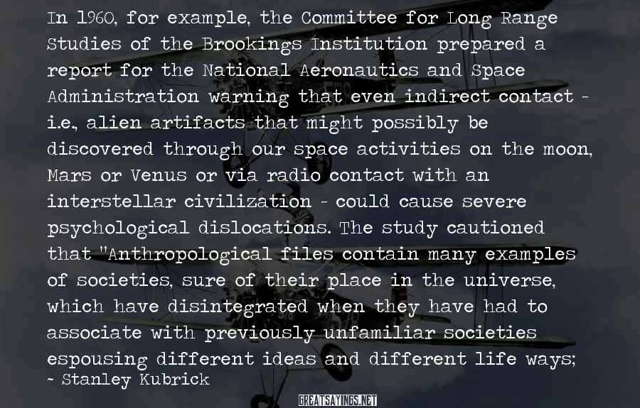 Stanley Kubrick Sayings: In 1960, for example, the Committee for Long Range Studies of the Brookings Institution prepared