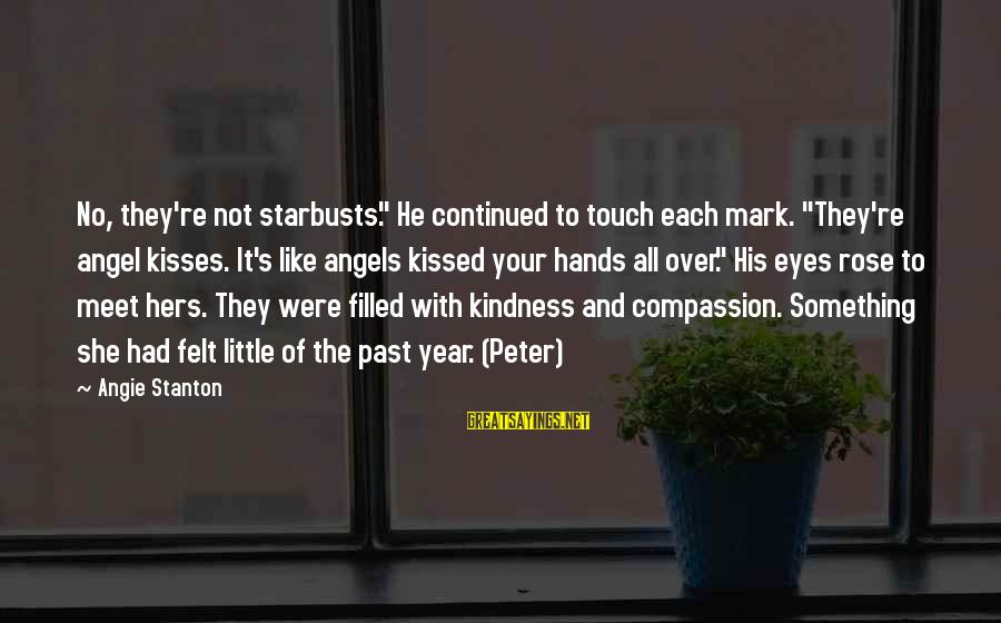 """Stanton's Sayings By Angie Stanton: No, they're not starbusts."""" He continued to touch each mark. """"They're angel kisses. It's like"""