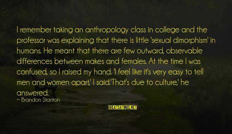 Stanton's Sayings By Brandon Stanton: I remember taking an anthropology class in college and the professor was explaining that there